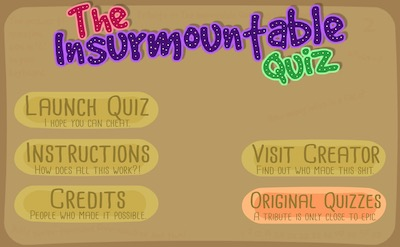 The Insurmountable Quiz ( A Fan Made Impossible Game)
